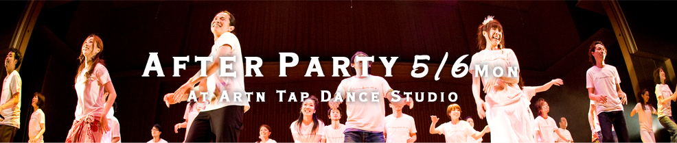 After party 5/6(Mon)At Artn Tap Dance Studio