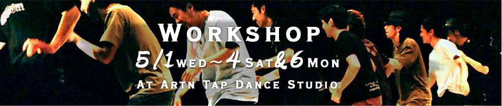 Workshop 5/1(wed)~4(Sat)&6(Mon) At Artn Tap Dance Studio